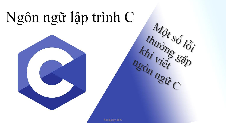 Một số lỗi thường gặp khi viết ngôn ngữ C