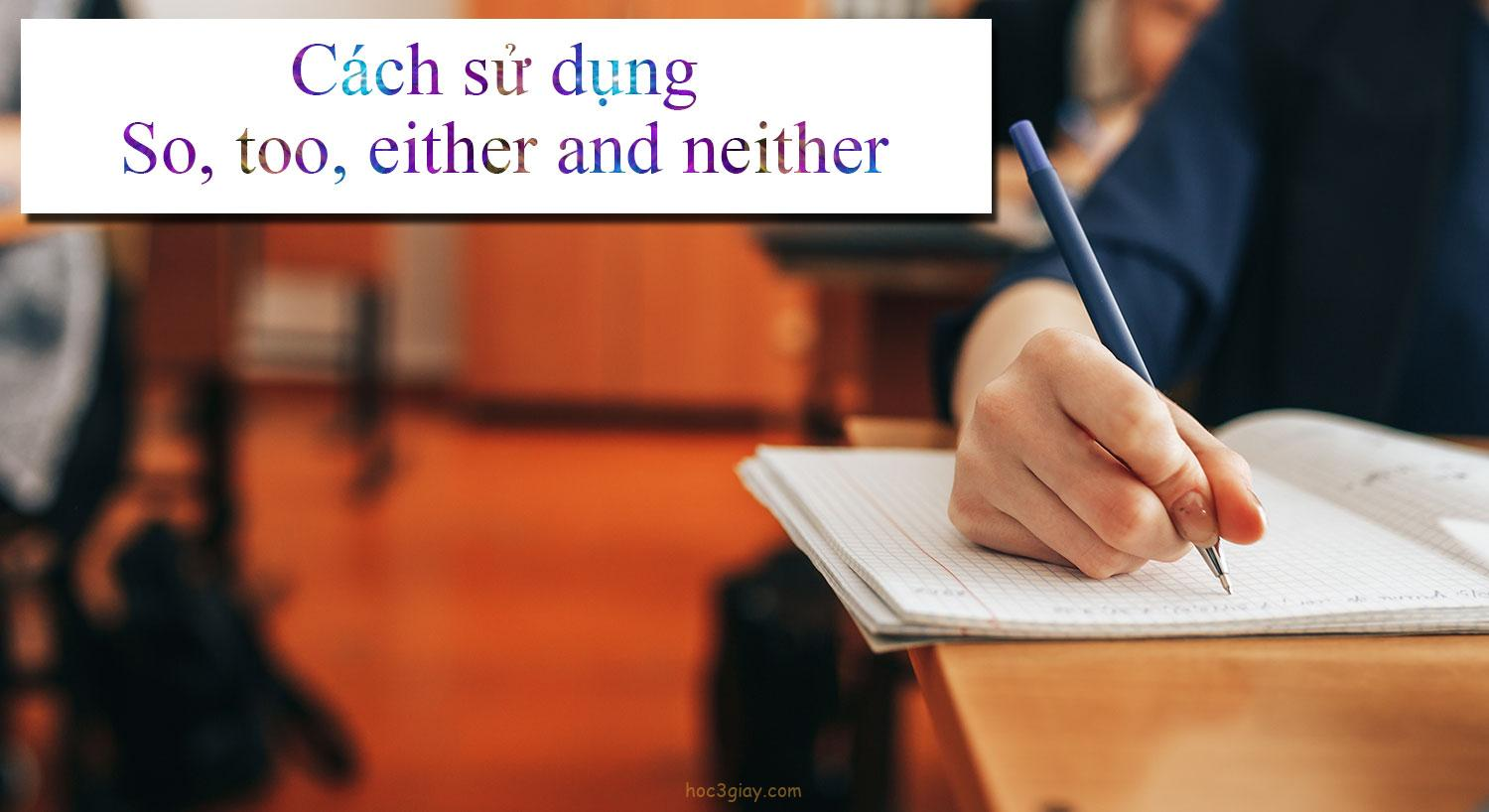 Cách sử dụng So, too, either and neither