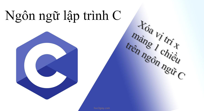 Xóa vị trí x mảng 1 chiều trên ngôn ngữ C