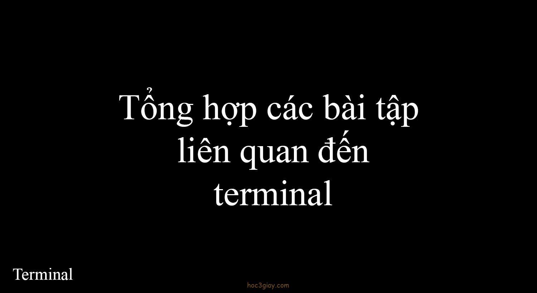 Tổng hợp bài tập về terminal